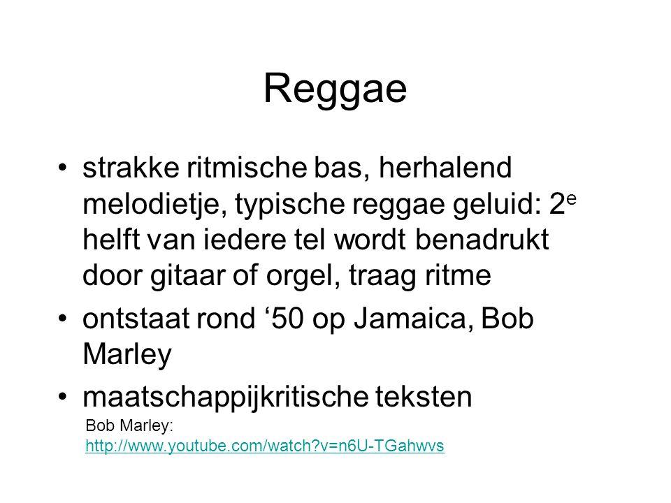 Reggae strakke ritmische bas, herhalend melodietje, typische reggae geluid: 2 e helft van iedere tel wordt benadrukt door gitaar of orgel, traag ritme