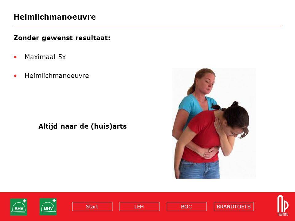 BRANDTOETSBOCLEHStart Heimlichmanoeuvre Zonder gewenst resultaat: Maximaal 5x Heimlichmanoeuvre Altijd naar de (huis)arts