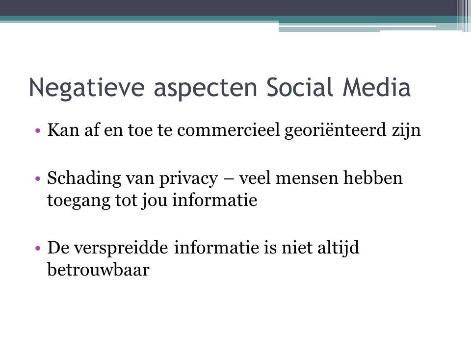 Negatieve aspecten Social Media Kan af en toe te commercieel georiënteerd zijn Schading van privacy – veel mensen hebben toegang tot jou informatie De verspreidde informatie is niet altijd betrouwbaar