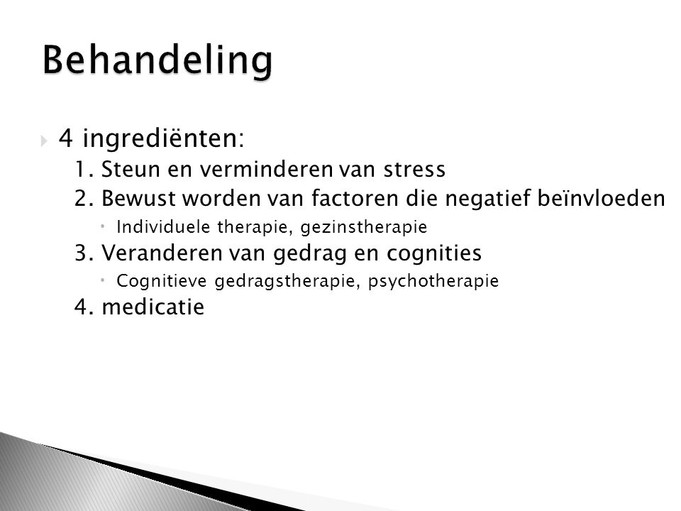  4 ingrediënten: 1. Steun en verminderen van stress 2. Bewust worden van factoren die negatief beïnvloeden  Individuele therapie, gezinstherapie 3.