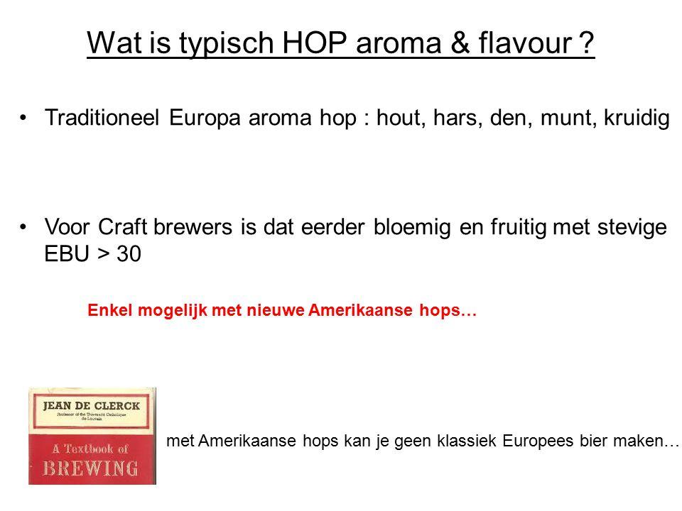 Wat is typisch HOP aroma & flavour ? Traditioneel Europa aroma hop : hout, hars, den, munt, kruidig Voor Craft brewers is dat eerder bloemig en fruiti