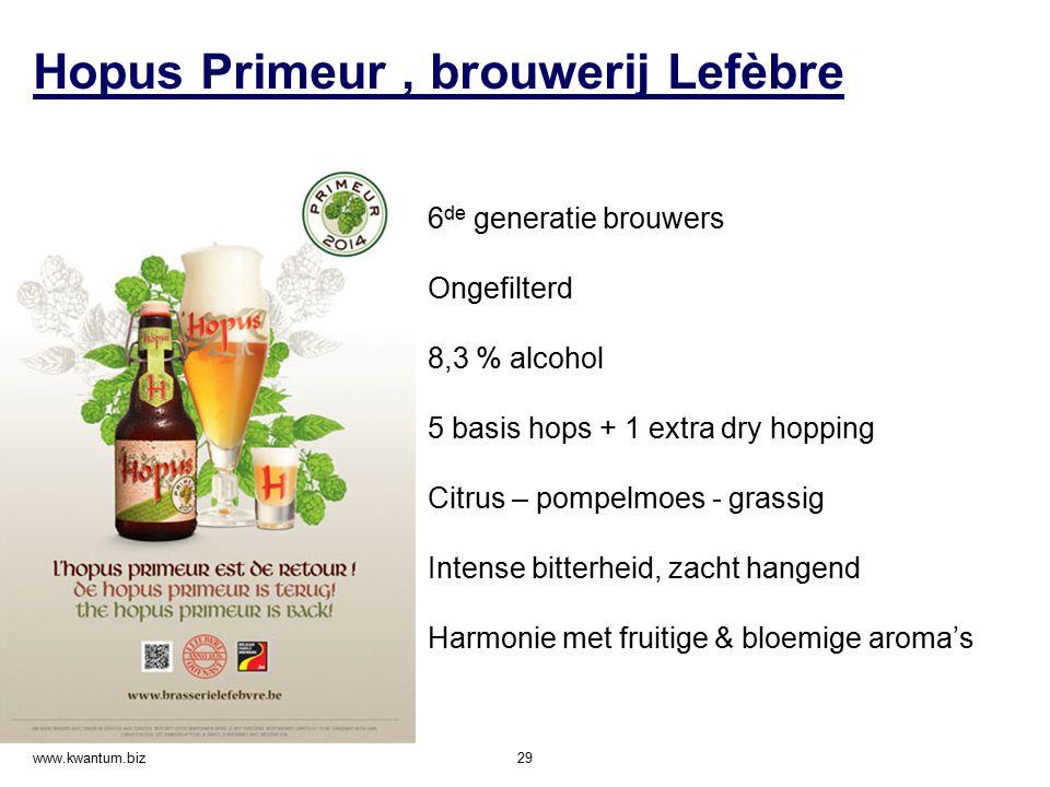 Hopus Primeur, brouwerij Lefèbre www.kwantum.biz 29 6 de generatie brouwers Ongefilterd 8,3 % alcohol 5 basis hops + 1 extra dry hopping Citrus – pomp