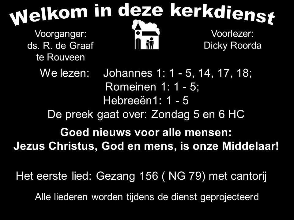 Votum (175b) Zegengroet De zegengroet mogen we beantwoorden met het gezongen amen Zingen: Gezang 156 ( NG 79) met cantorij....
