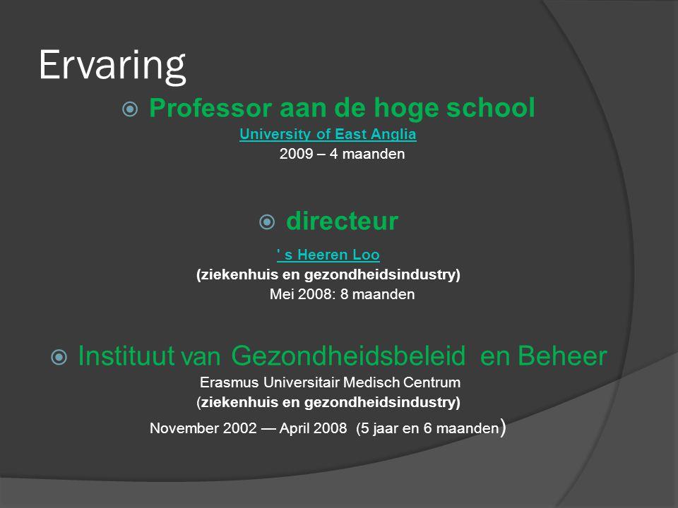 Ervaring  Professor aan de hoge school University of East Anglia 2009 – 4 maanden  directeur ' s Heeren Loo (ziekenhuis en gezondheidsindustry) Mei