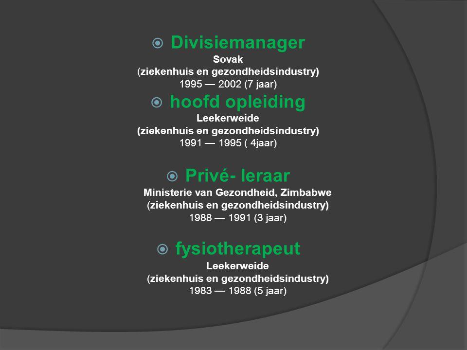  Divisiemanager Sovak (ziekenhuis en gezondheidsindustry) 1995 — 2002 (7 jaar)  hoofd opleiding Leekerweide (ziekenhuis en gezondheidsindustry) 1991