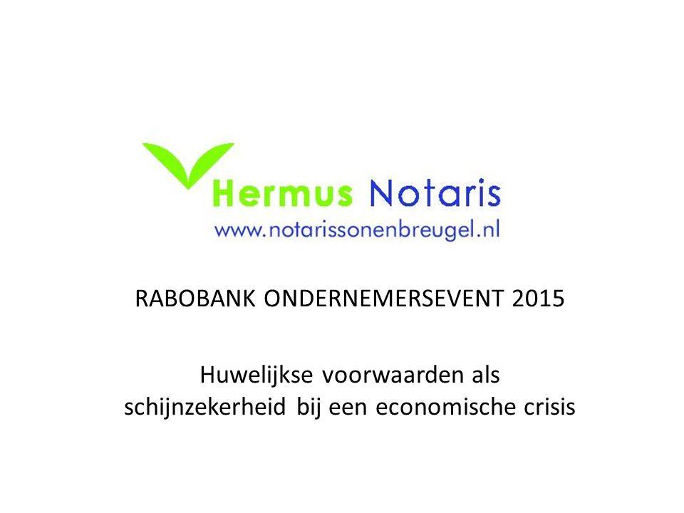 RABOBANK ONDERNEMERSEVENT 2015 Huwelijkse voorwaarden als schijnzekerheid bij een economische crisis