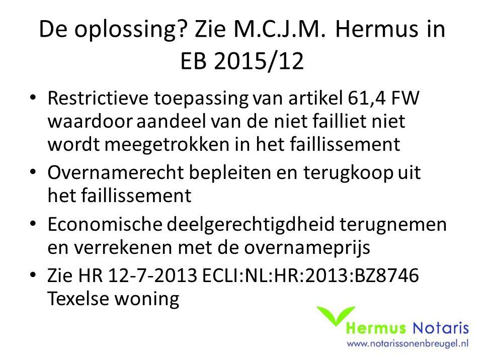 De oplossing? Zie M.C.J.M. Hermus in EB 2015/12 Restrictieve toepassing van artikel 61,4 FW waardoor aandeel van de niet failliet niet wordt meegetrok
