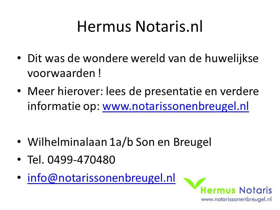 Hermus Notaris.nl Dit was de wondere wereld van de huwelijkse voorwaarden ! Meer hierover: lees de presentatie en verdere informatie op: www.notarisso