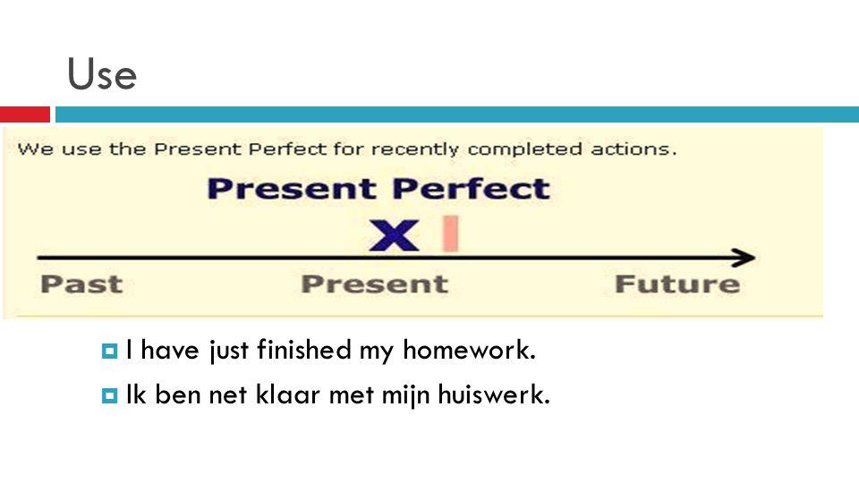 Use  Ex:  I have just finished my homework.  Ik ben net klaar met mijn huiswerk.