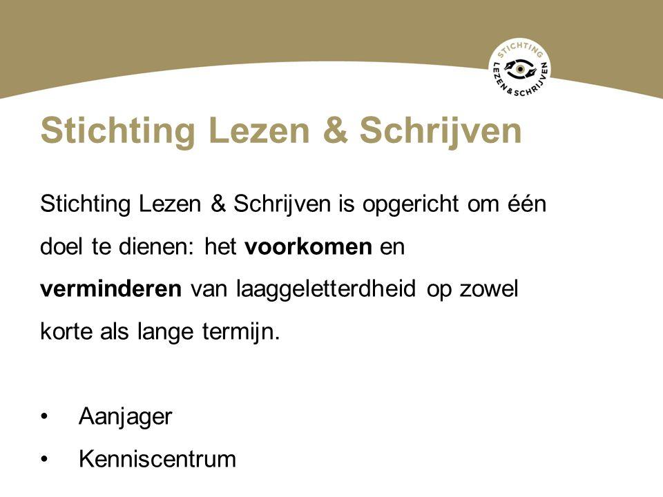 Stichting Lezen & Schrijven Stichting Lezen & Schrijven is opgericht om één doel te dienen: het voorkomen en verminderen van laaggeletterdheid op zowe