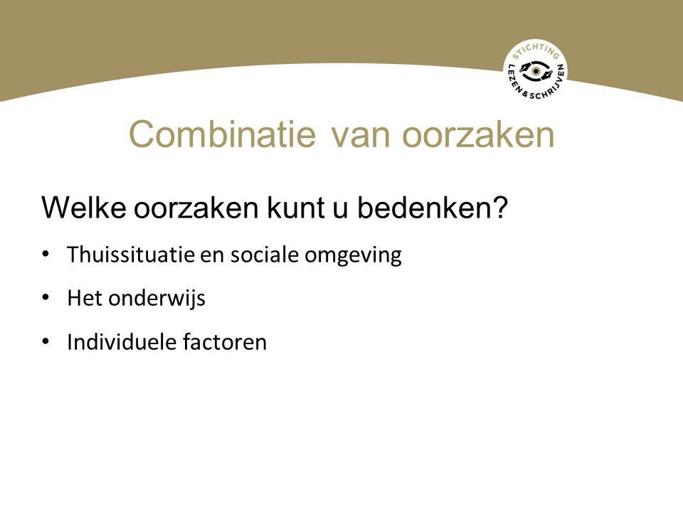 Combinatie van oorzaken Welke oorzaken kunt u bedenken? Thuissituatie en sociale omgeving Het onderwijs Individuele factoren