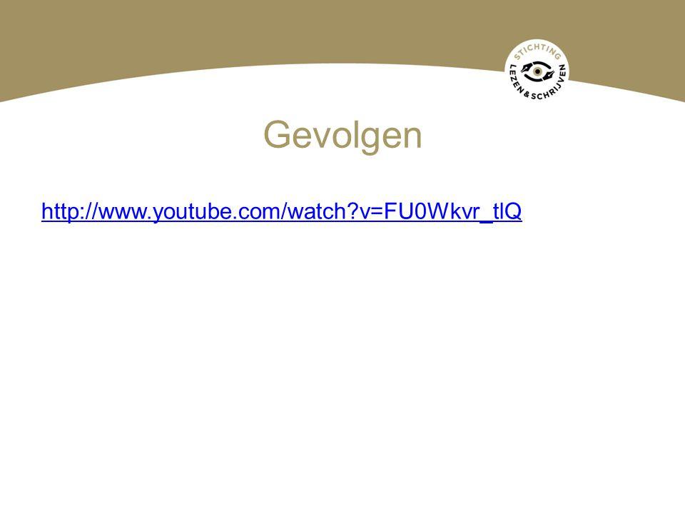 Gevolgen http://www.youtube.com/watch?v=FU0Wkvr_tlQ