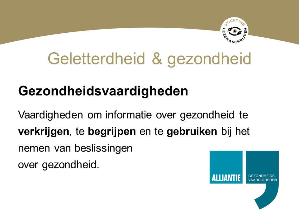 Geletterdheid & gezondheid Gezondheidsvaardigheden Vaardigheden om informatie over gezondheid te verkrijgen, te begrijpen en te gebruiken bij het neme