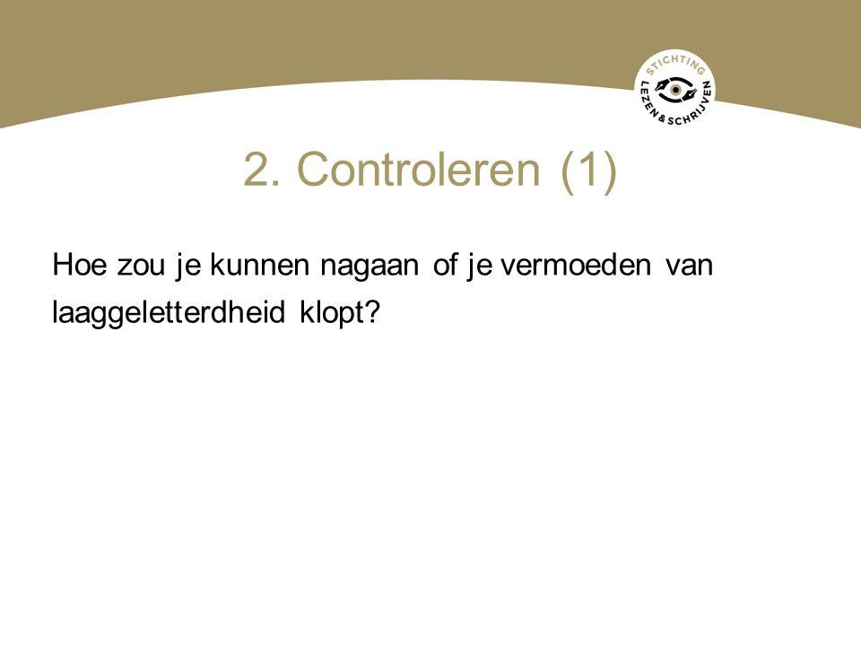 2. Controleren (1) Hoe zou je kunnen nagaan of je vermoeden van laaggeletterdheid klopt?