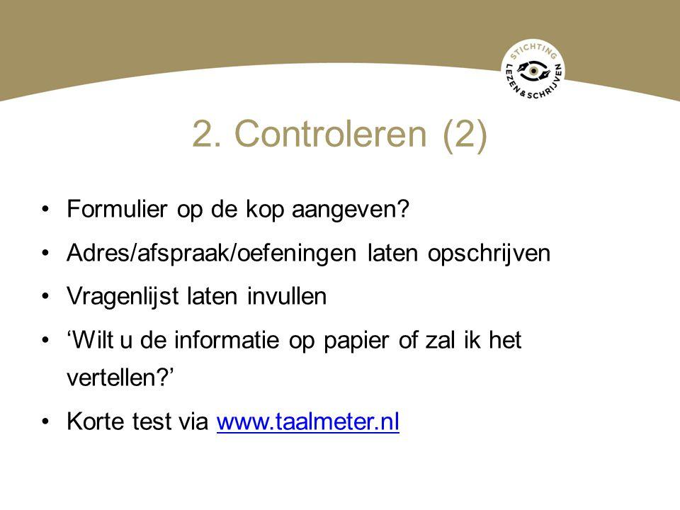 2. Controleren (2) Formulier op de kop aangeven? Adres/afspraak/oefeningen laten opschrijven Vragenlijst laten invullen 'Wilt u de informatie op papie