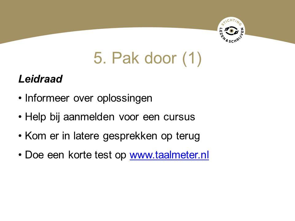 5. Pak door (1) Leidraad Informeer over oplossingen Help bij aanmelden voor een cursus Kom er in latere gesprekken op terug Doe een korte test op www.