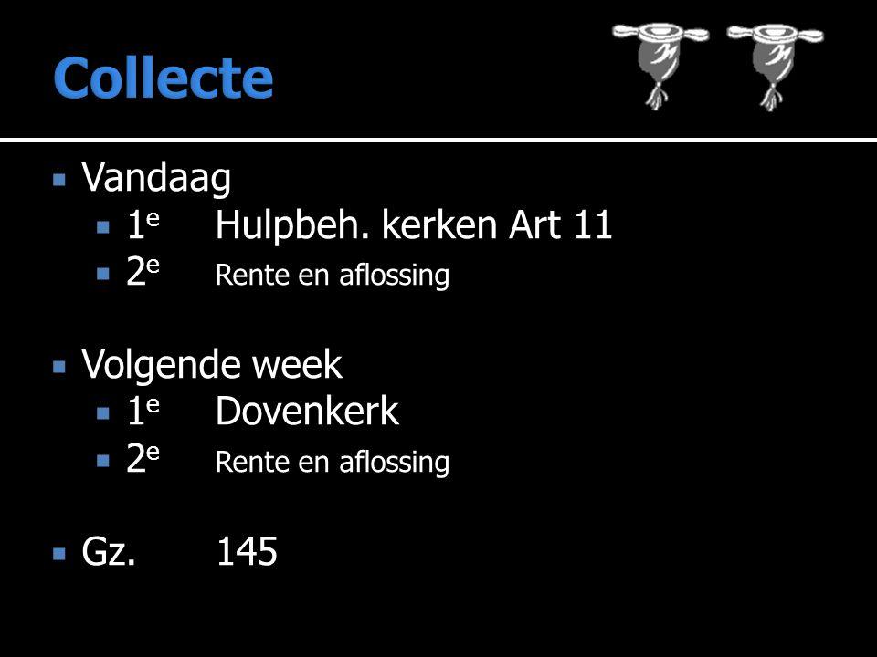  Vandaag  1 e Hulpbeh. kerken Art 11  2 e Rente en aflossing  Volgende week  1 e Dovenkerk  2 e Rente en aflossing  Gz.145