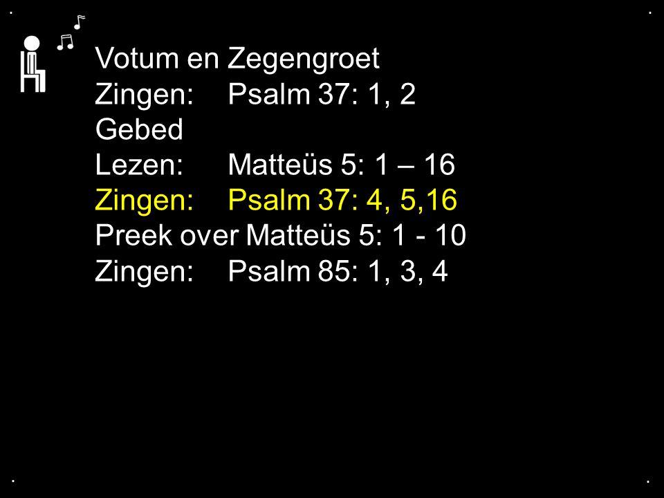 ... Psalm 37: 4, 5, 16