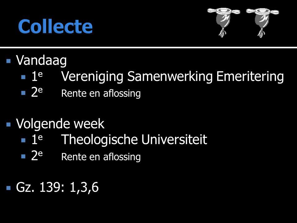  Vandaag  1 e Vereniging Samenwerking Emeritering  2 e Rente en aflossing  Volgende week  1 e Theologische Universiteit  2 e Rente en aflossing  Gz.