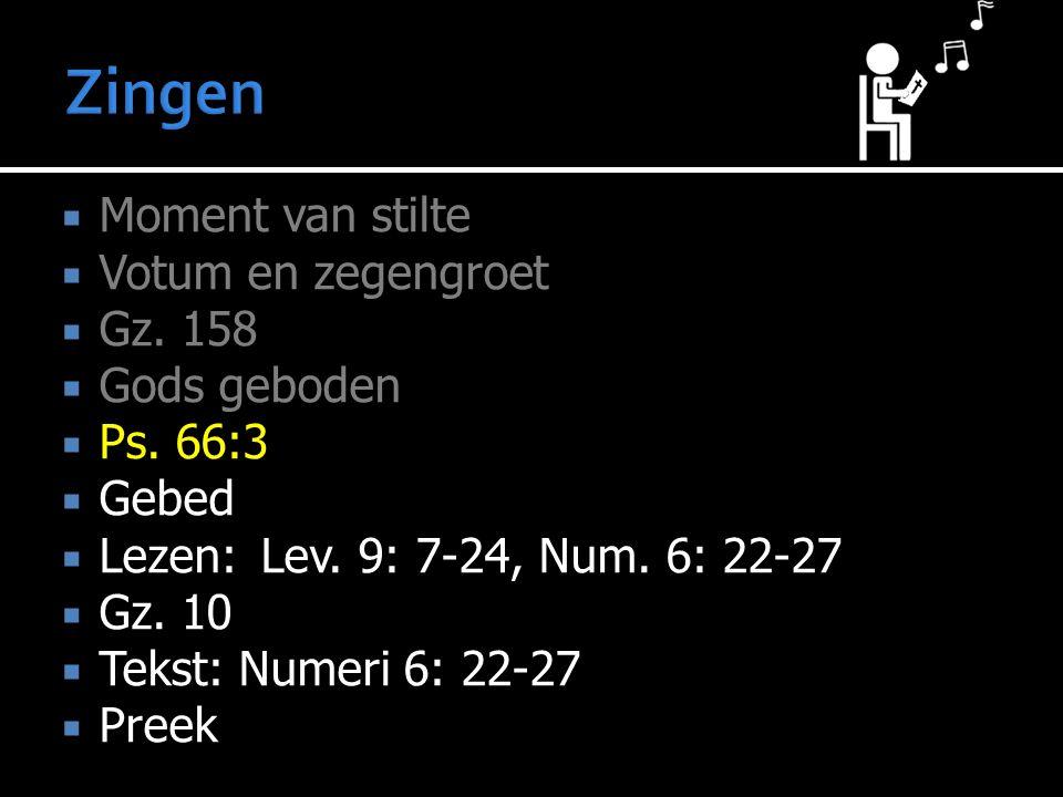  Moment van stilte  Votum en zegengroet  Gz.158  Gods geboden  Ps.