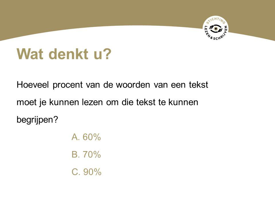 Wat denkt u? Hoeveel procent van de woorden van een tekst moet je kunnen lezen om die tekst te kunnen begrijpen? A. 60% B. 70% C. 90%