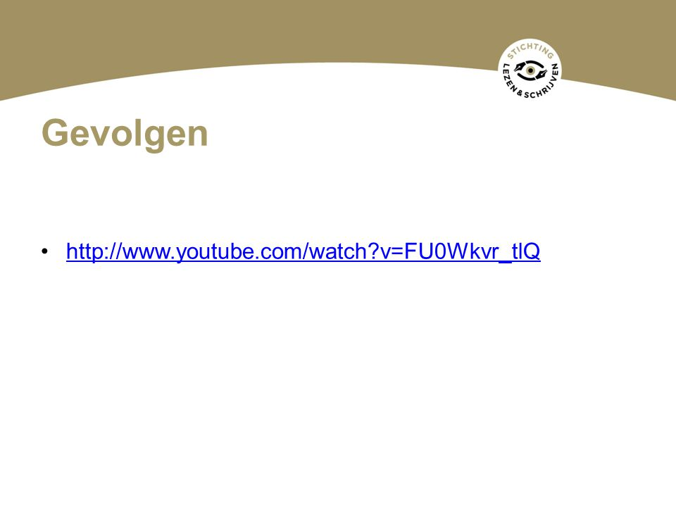 Gevolgen http://www.youtube.com/watch?v=FU0Wkvr_tlQ
