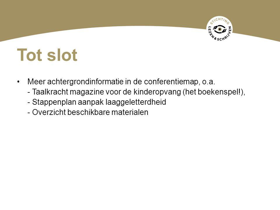 Tot slot Meer achtergrondinformatie in de conferentiemap, o.a. - Taalkracht magazine voor de kinderopvang (het boekenspel!), - Stappenplan aanpak laag