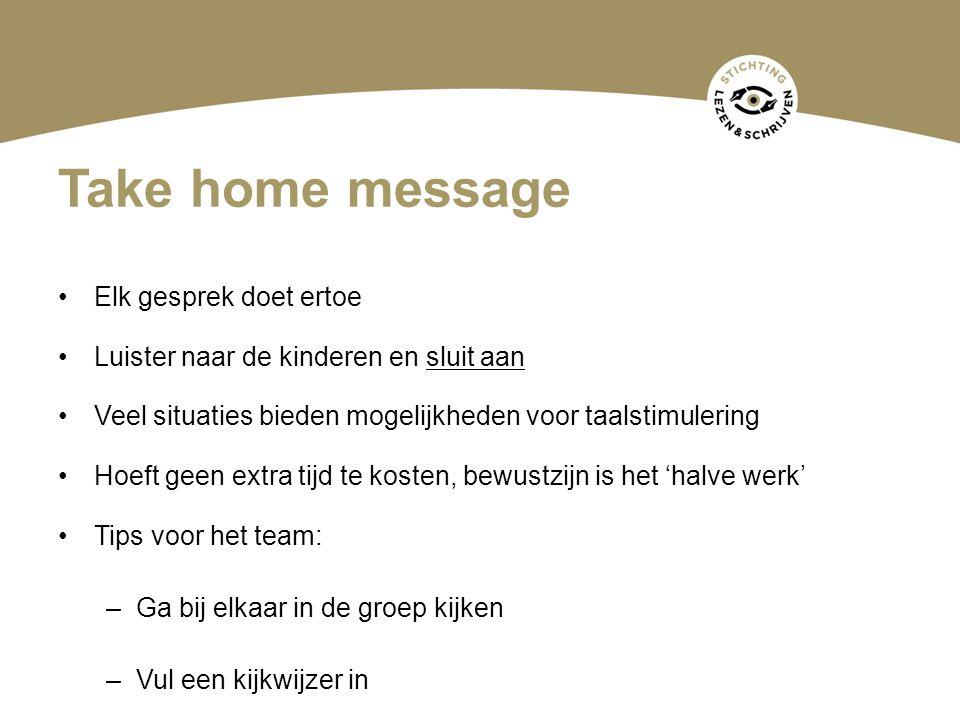 Take home message Elk gesprek doet ertoe Luister naar de kinderen en sluit aan Veel situaties bieden mogelijkheden voor taalstimulering Hoeft geen ext