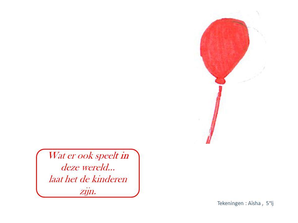 Wat er ook speelt in deze wereld… laat het de kinderen zijn. Tekeningen : Aïsha, 5°lj