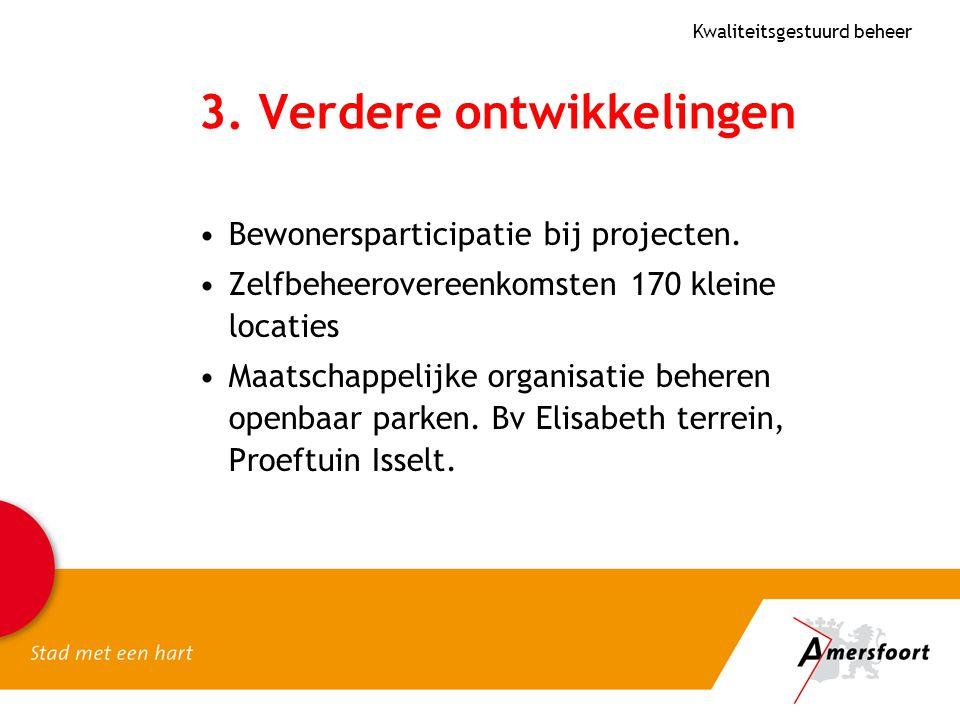3. Verdere ontwikkelingen Bewonersparticipatie bij projecten. Zelfbeheerovereenkomsten 170 kleine locaties Maatschappelijke organisatie beheren openba