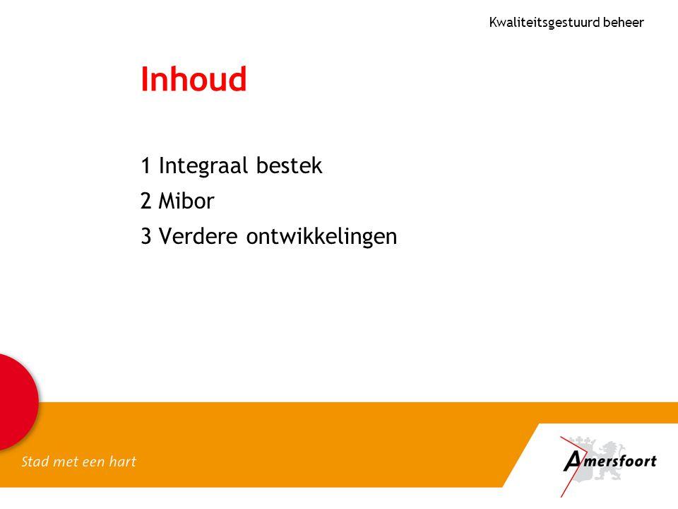 Inhoud 1 Integraal bestek 2 Mibor 3 Verdere ontwikkelingen Kwaliteitsgestuurd beheer