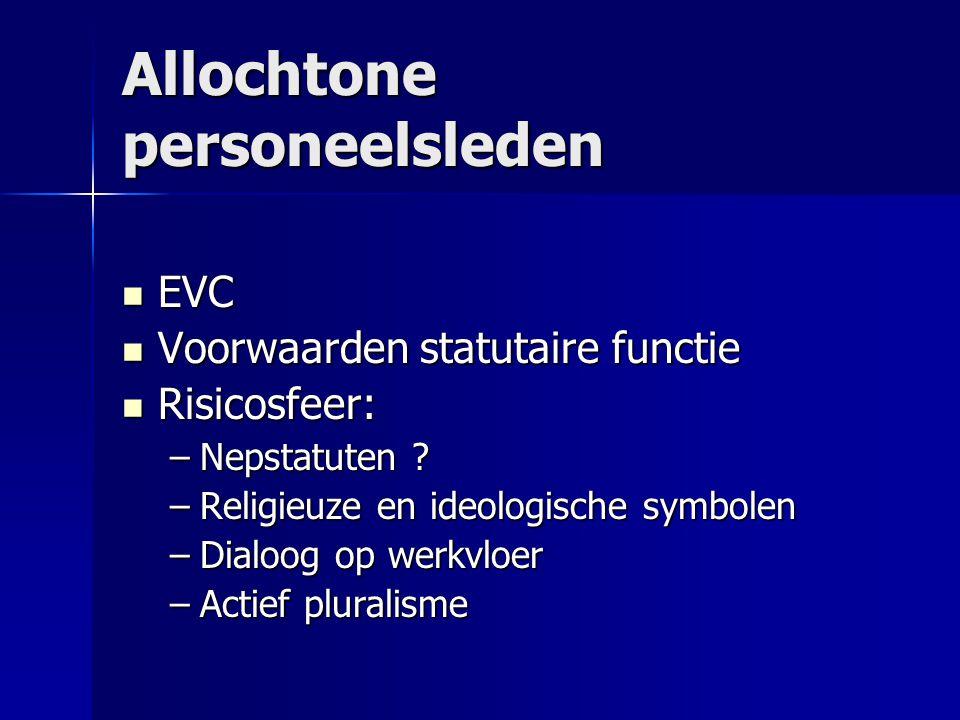 Allochtone personeelsleden EVC EVC Voorwaarden statutaire functie Voorwaarden statutaire functie Risicosfeer: Risicosfeer: –Nepstatuten .