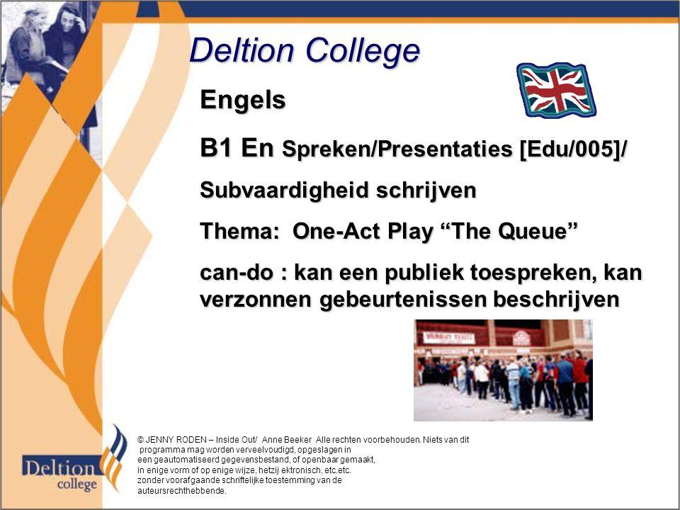 Deltion College Engels B1 En Spreken/Presentaties [Edu/005]/ Subvaardigheid schrijven Thema: One-Act Play The Queue can-do : kan een publiek toespreken, kan verzonnen gebeurtenissen beschrijven © JENNY RODEN – Inside Out/ Anne Beeker Alle rechten voorbehouden.