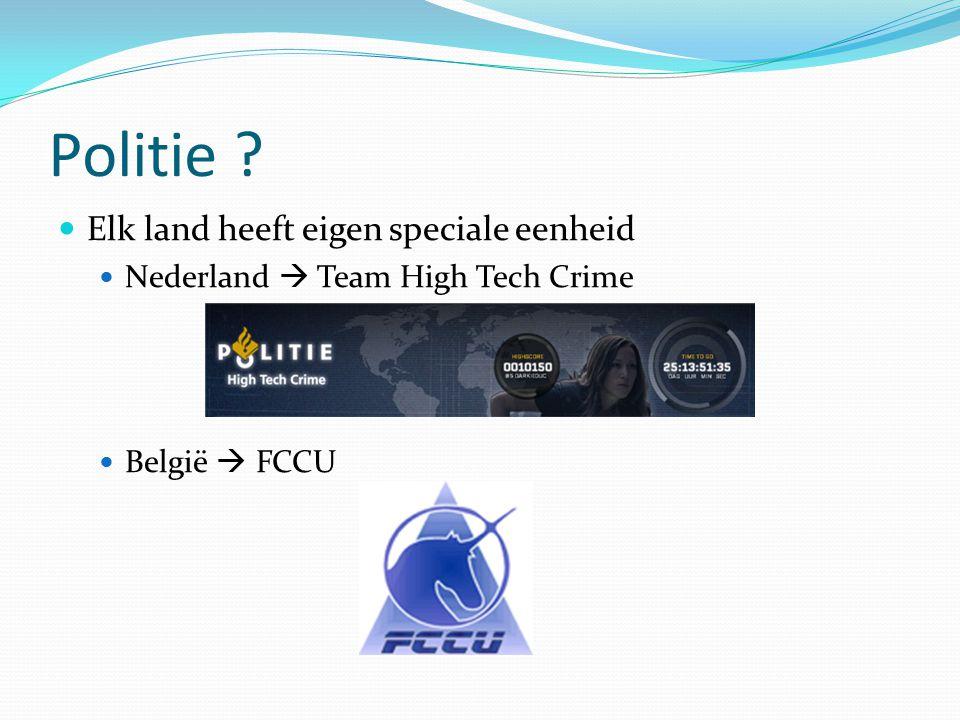 Politie ? Elk land heeft eigen speciale eenheid Nederland  Team High Tech Crime België  FCCU