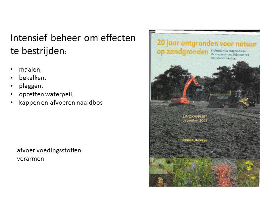 Intensief beheer om effecten te bestrijden : maaien, bekalken, plaggen, opzetten waterpeil, kappen en afvoeren naaldbos afvoer voedingsstoffen verarmen