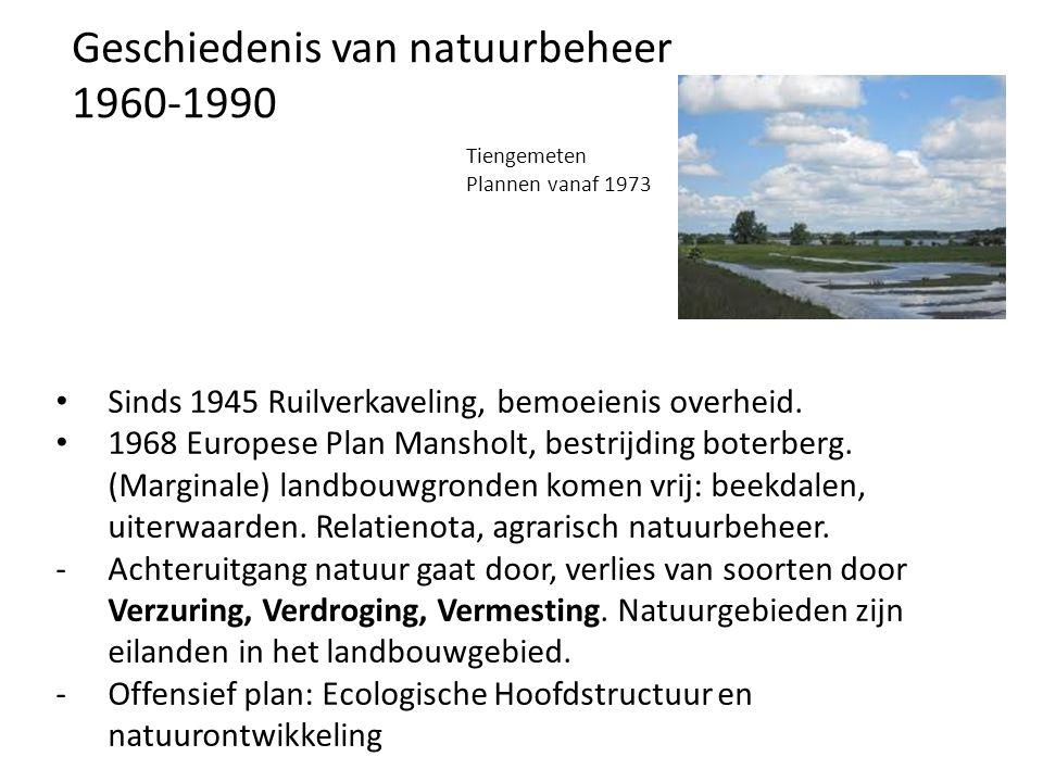 Geschiedenis van natuurbeheer 1960-1990 Sinds 1945 Ruilverkaveling, bemoeienis overheid.