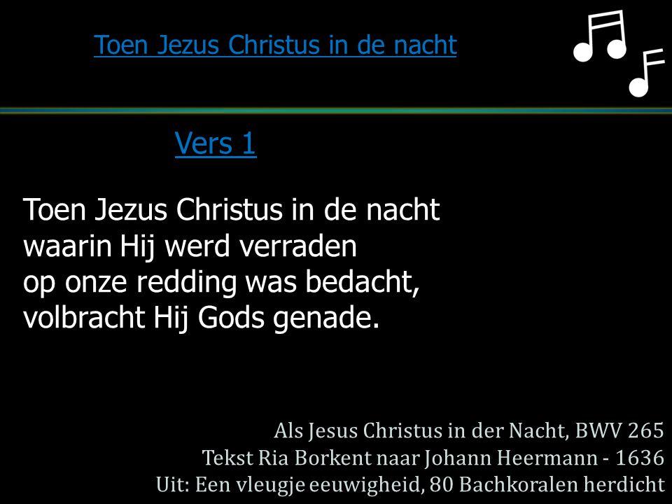 Toen Jezus Christus in de nacht waarin Hij werd verraden op onze redding was bedacht, volbracht Hij Gods genade. Toen Jezus Christus in de nacht Vers