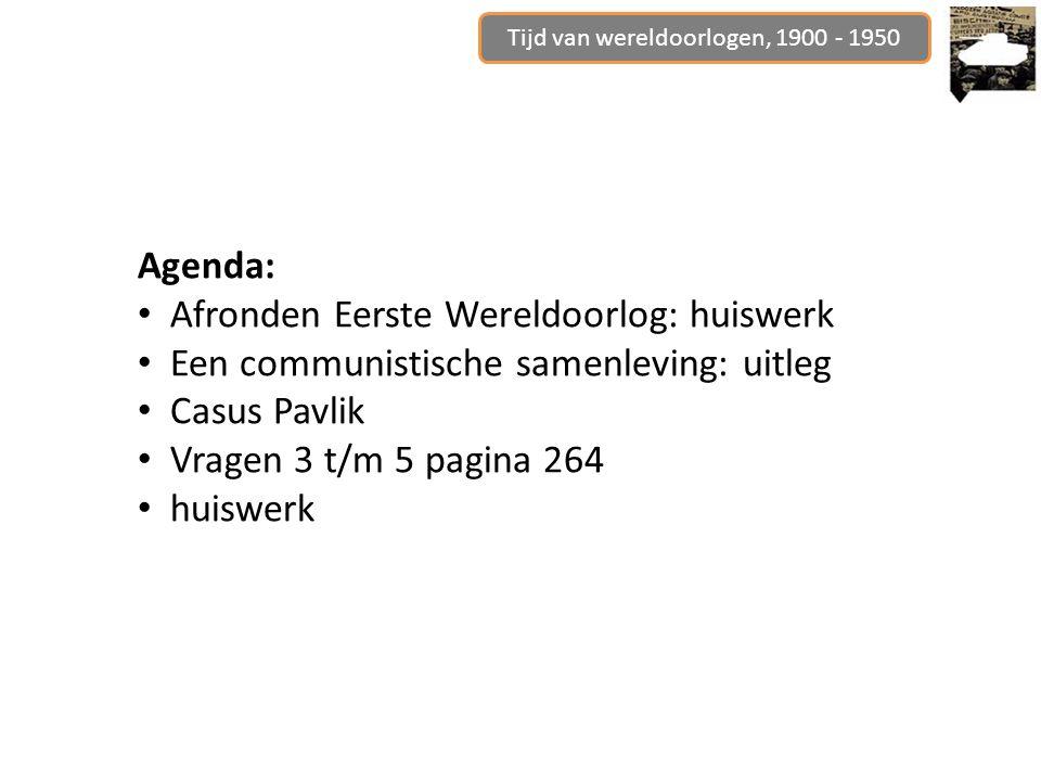 Agenda: Afronden Eerste Wereldoorlog: huiswerk Een communistische samenleving: uitleg Casus Pavlik Vragen 3 t/m 5 pagina 264 huiswerk