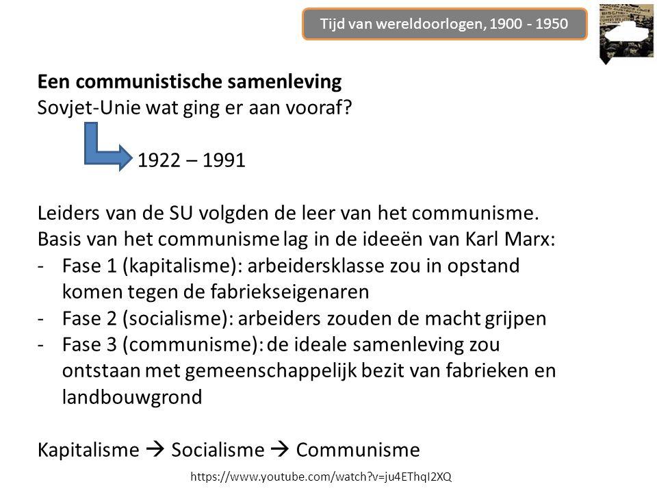 Tijd van wereldoorlogen, 1900 - 1950 Een communistische samenleving Sovjet-Unie wat ging er aan vooraf? 1922 – 1991 Leiders van de SU volgden de leer