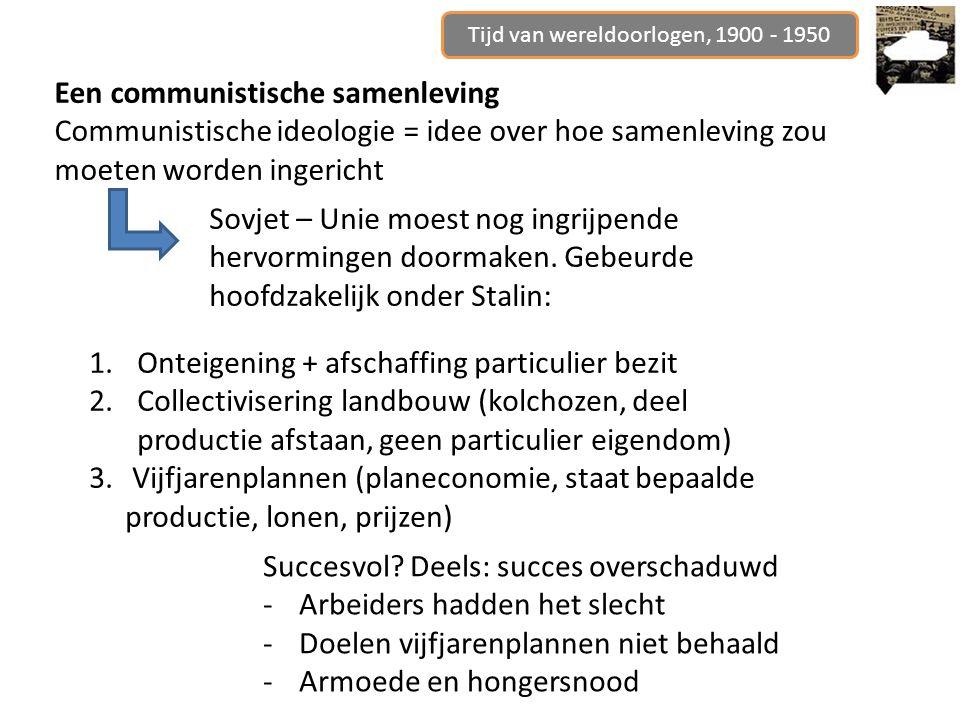 Tijd van wereldoorlogen, 1900 - 1950 Een communistische samenleving Communistische ideologie = idee over hoe samenleving zou moeten worden ingericht S
