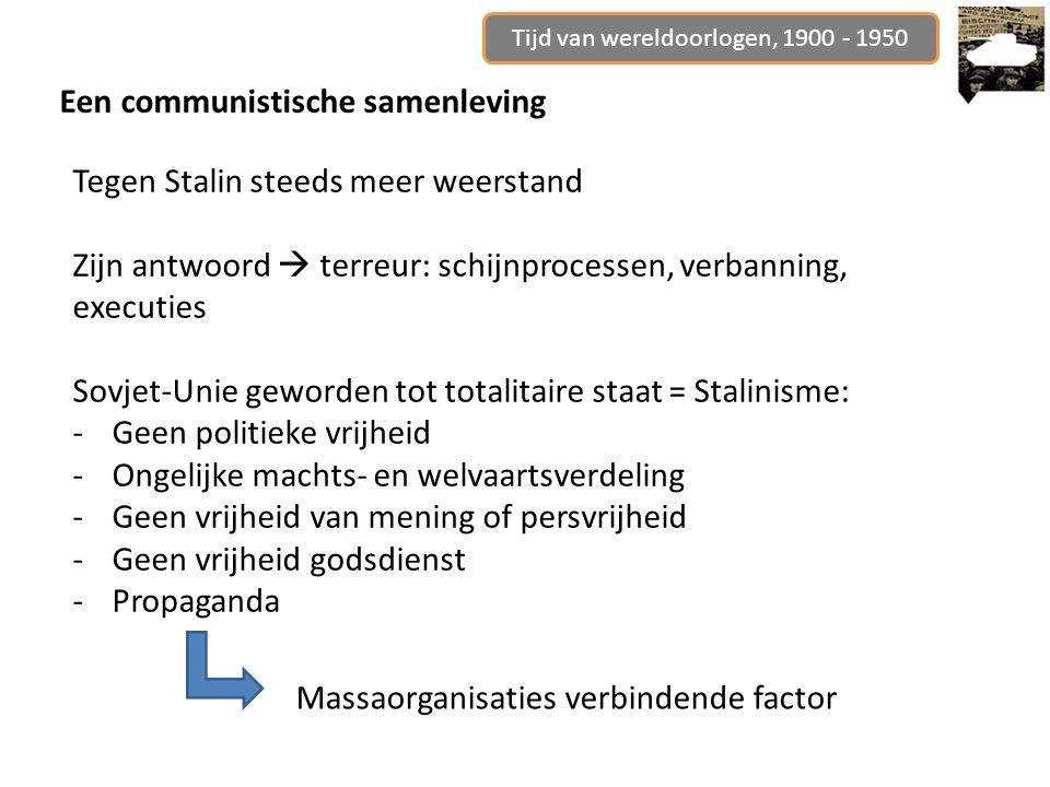 Tijd van wereldoorlogen, 1900 - 1950 Een communistische samenleving Tegen Stalin steeds meer weerstand Zijn antwoord  terreur: schijnprocessen, verba