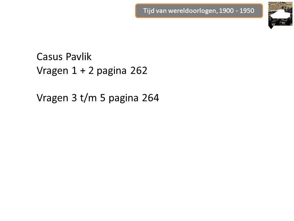 Tijd van wereldoorlogen, 1900 - 1950 Casus Pavlik Vragen 1 + 2 pagina 262 Vragen 3 t/m 5 pagina 264