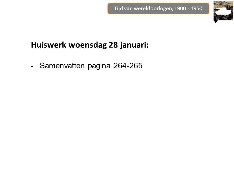 Tijd van wereldoorlogen, 1900 - 1950 Huiswerk woensdag 28 januari: - Samenvatten pagina 264-265