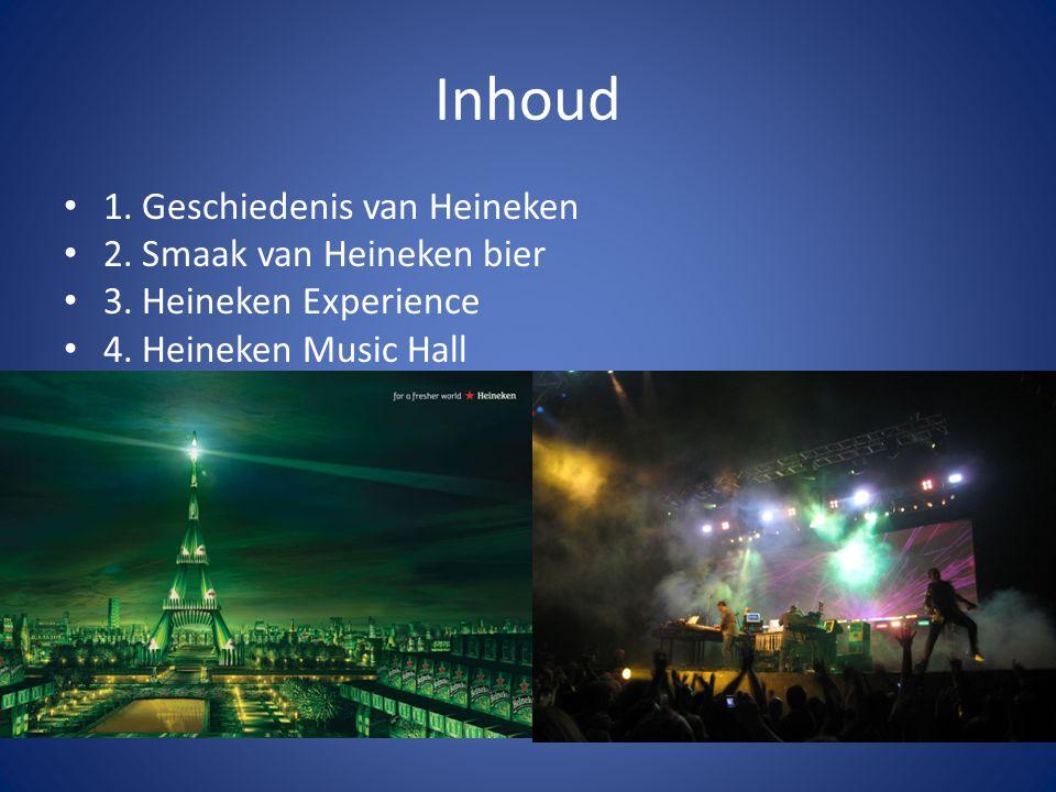 Inhoud 1. Geschiedenis van Heineken 2. Smaak van Heineken bier 3. Heineken Experience 4. Heineken Music Hall