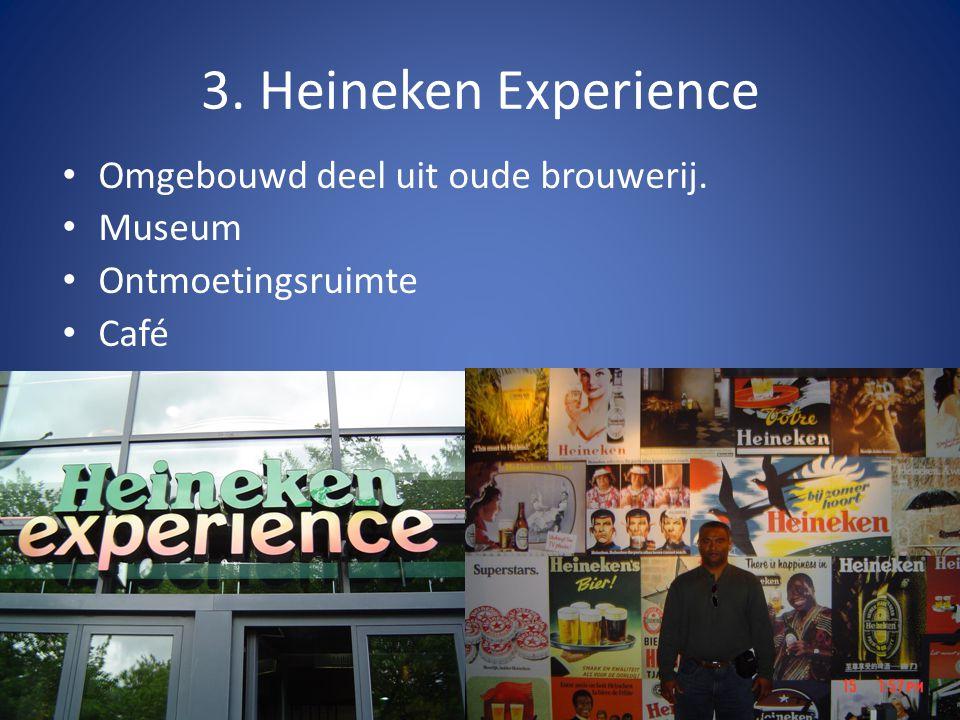 3. Heineken Experience Omgebouwd deel uit oude brouwerij. Museum Ontmoetingsruimte Café
