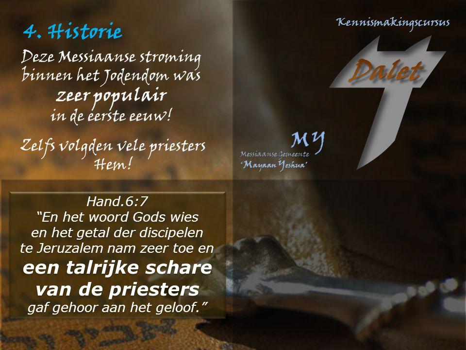 """4. Historie Hand.6:7 """"En het woord Gods wies en het getal der discipelen te Jeruzalem nam zeer toe en een talrijke schare van de priesters gaf gehoor"""