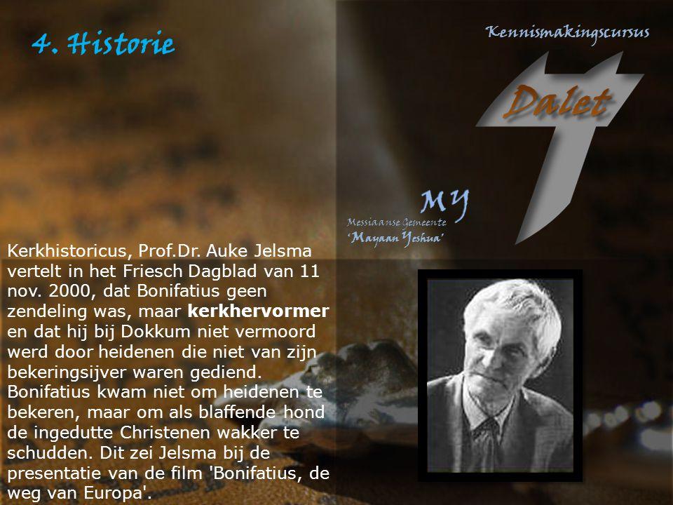 4. Historie Kerkhistoricus, Prof.Dr. Auke Jelsma vertelt in het Friesch Dagblad van 11 nov. 2000, dat Bonifatius geen zendeling was, maar kerkhervorme