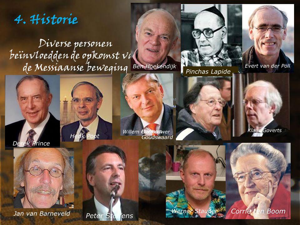 4. Historie Diverse personen beïnvloedden de opkomst van de Messiaanse beweging Herman Goudswaard