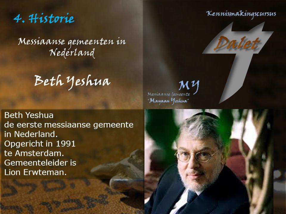 4. Historie Messiaanse gemeenten in Nederland Beth Yeshua de eerste messiaanse gemeente in Nederland. Opgericht in 1991 te Amsterdam. Gemeenteleider i