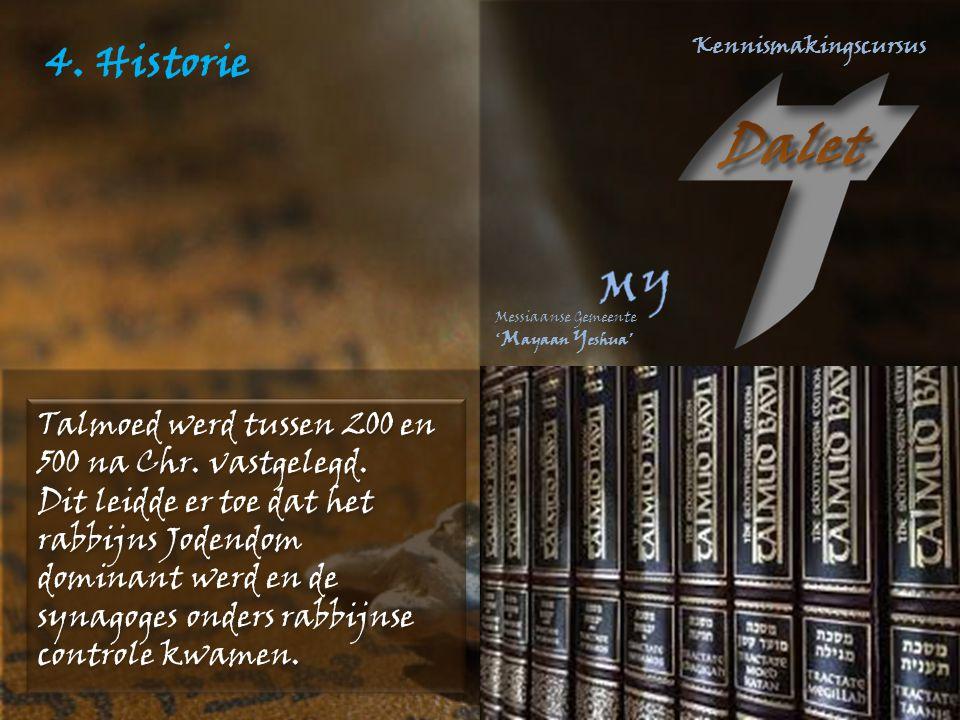 4. Historie Talmoed werd tussen 200 en 500 na Chr. vastgelegd. Dit leidde er toe dat het rabbijns Jodendom dominant werd en de synagoges onders rabbij